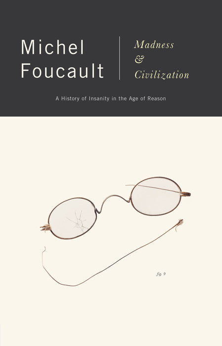 Madness & Civilization: A History of Insanity in the Age of Reason By Michel Foucault