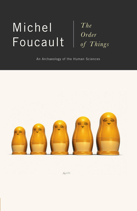 The Order of Things: An Archaeology of Human Sciences by Michel Foucault
