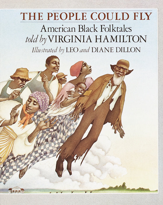 The People Could Fly: American Black Folktales by Virginia Hamilton, Leo Dillon and Diane Dillon, Ph.D.