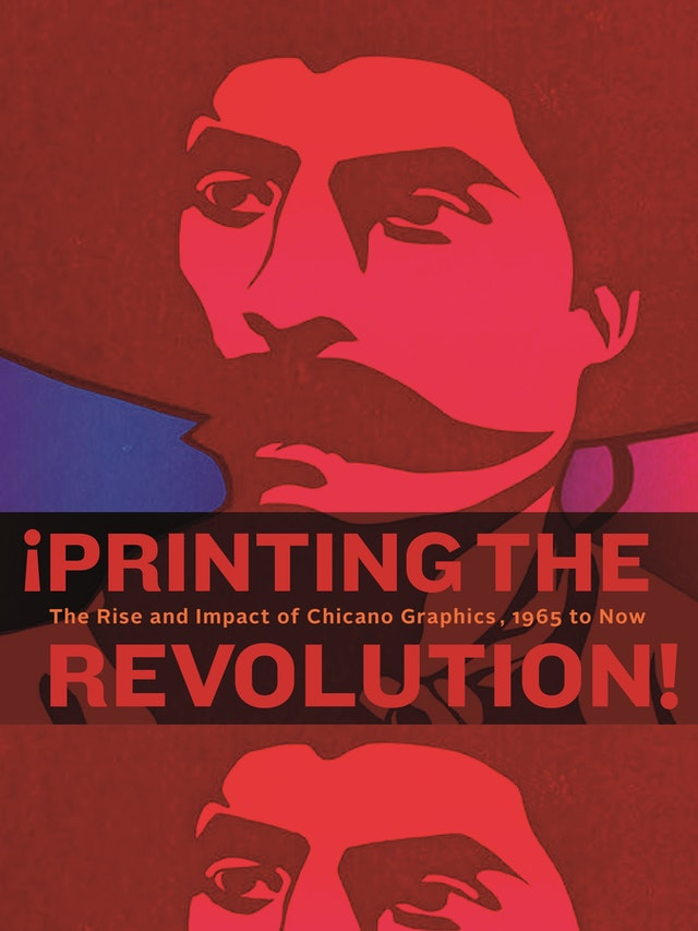 ¡Printing the Revolution!: The Rise and Impact of Chicano Graphics, 1965 to Now by Claudia E. Zapata