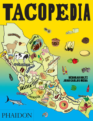 Tacopedia by Deborah Holtz and Juan Carlos Mena