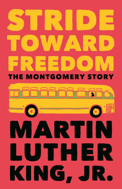 Stride Toward Freedom: The Montgomery Story by Dr. Martin Luther King, Jr.