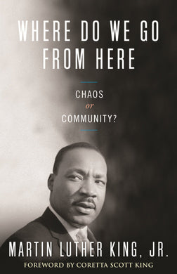 Where Do We Go from Here: Chaos or Community? by Dr. Martin Luther King, Jr.
