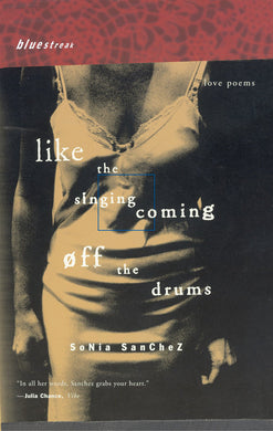 Like the Singing Coming off the Drums: Love Poems by Sonia Sanchez