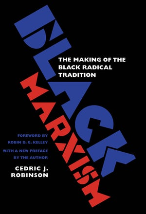 Black Marxism The Making of the Black Radical Tradition by Cedric J. Robinson