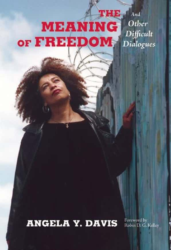 The Meaning of Freedom: And Other Difficult Dialogues by Angela Y. Davis