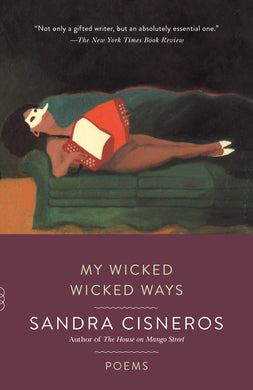 My Wicked Wicked Ways: Poems by Sandra Cisneros