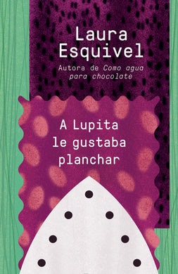 A Lupita le gustaba planchar by Laura Esquivel