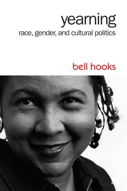 Yearning: Race, Gender, and Cultural Politics by Bell Hooks