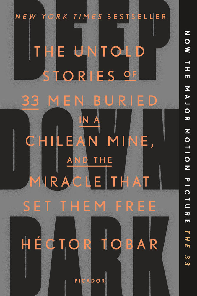 The Deep Down Dark: Untold Stories of 33 Men Buried in a Chilean Mine, and the Miracle That Set Them Free by Héctor Tobar