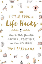 The Little Book of Life Hacks by Yumi Sakugawa