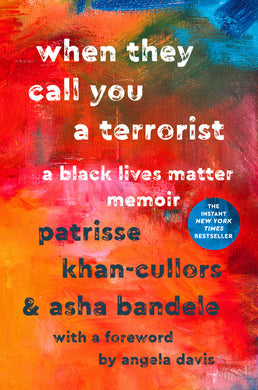 When They Call You a Terrorist: A Black Lives Matter Memoir by Asha Bandele and Patrisse Cullors