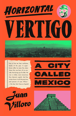 Horizontal Vertigo: A City Called Mexico by Juan Villoro