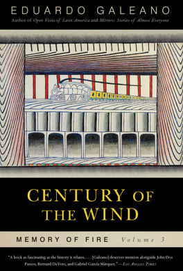 Century of the Wind: Memory of Fire, Volume 3 by Eduardo Galeano