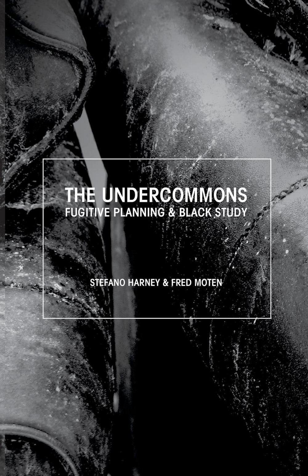 The Undercommons: Fugitive Planning & Black Study by Stefano Harney, Fred Moten