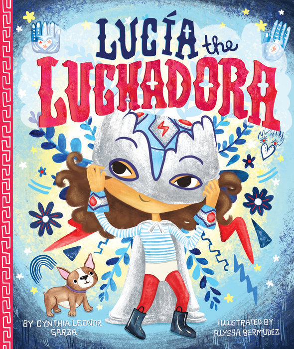 Lucía the Luchadora by Cynthia Leonor Garza and Alyssa Bermudez