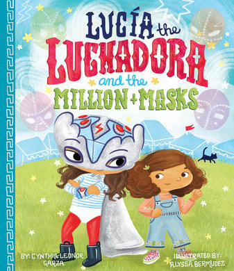 Lucía the Luchadora and the Million Masks by Cynthia Leonor Garza and Alyssa Bermudez