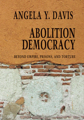 Abolition Democracy: Beyond Empire, Prisons, and Torture by Angela Y. Davis