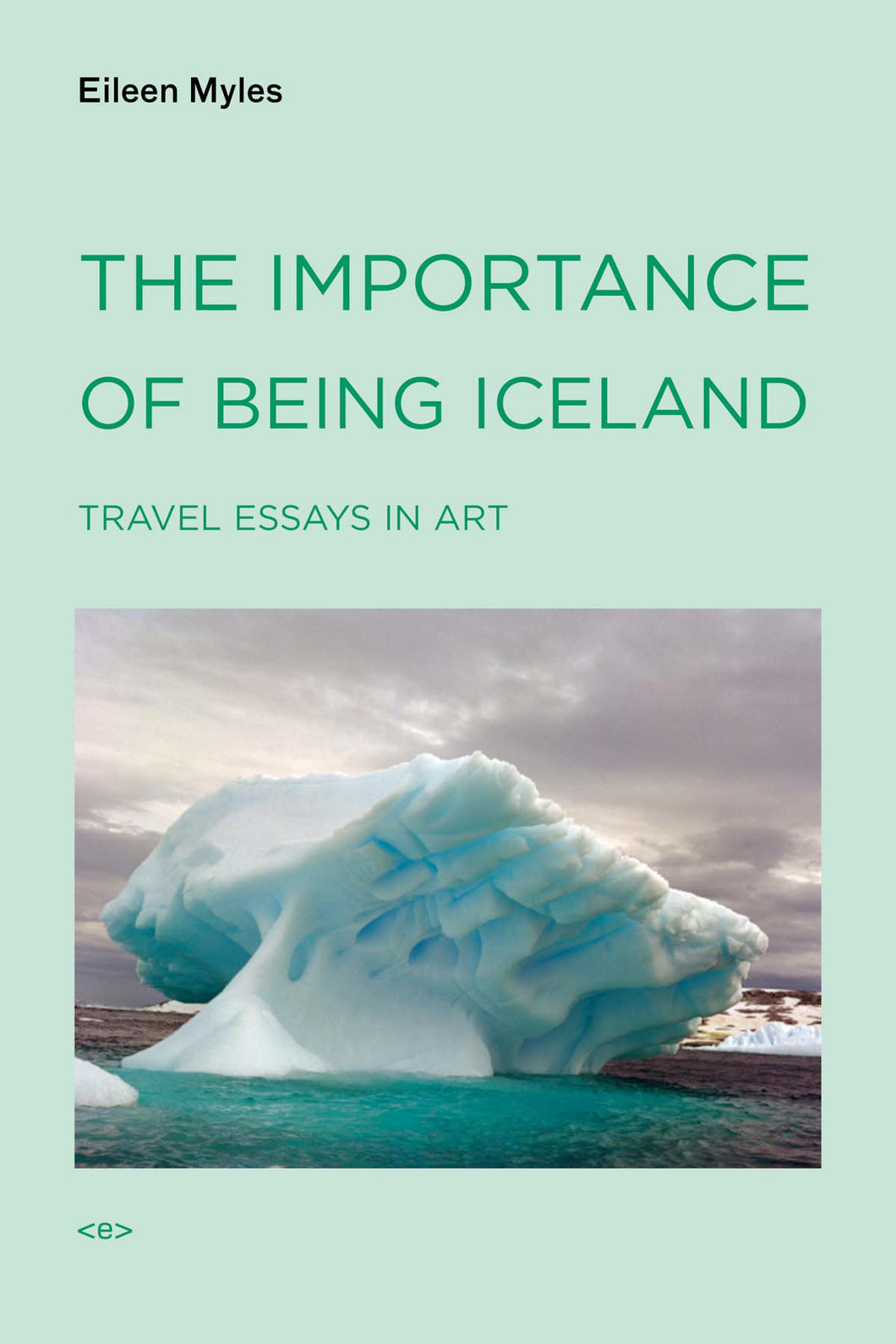 The Importance of Being Iceland: Travel Essays in Art by Eileen Myles
