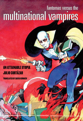 Fantomas Versus the Multinational Vampires: An Attainable Utopia by Julio Cortázar