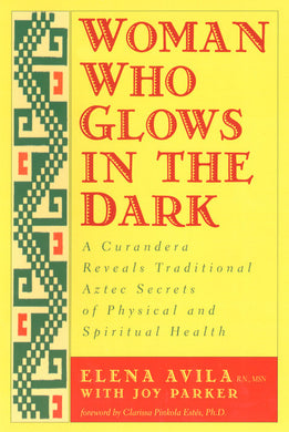 Woman Who Glows in the Dark by Elena Avila with Joy Parker