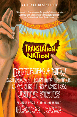 Translation Nation: Defining a New American Identity in the Spanish-Speaking United States by Héctor Tobar