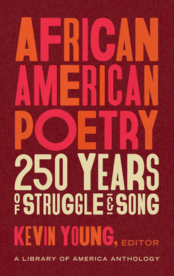 African American Poetry: 250 Years of Struggle & Song by Kevin Young