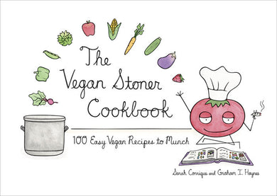 The Vegan Stoner Cookbook: 100 Easy Vegan Recipes to Munch by Sarah Conrique and Graham I. Haynes