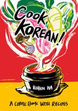 Cook Korean!: A Comic Book With Recipes by Robin Ha