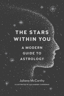The Stars Within You: A Modern Guide to Astrology by Juliana McCarthy and Alejandro Cardenas