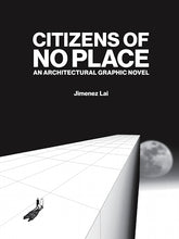 Citizens of No Place: An Architectural Graphic Novel by Jimenez Lai