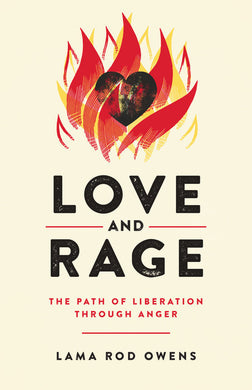 Love and Rage: The Path of Liberation through Anger by Lama Rod Owens