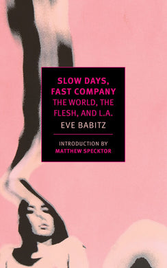 Slow Days, Fast Company: The World, The Flesh, And L.A. by Eve Babitz