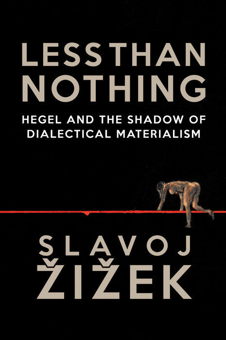 Less Than Nothing: Hegel and the Shadow of Dialectical Materialism by Slavoj Žižek