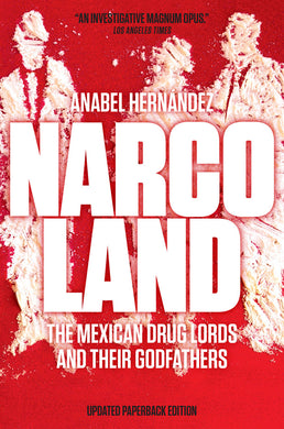 Narcoland: The Mexican Drug Lords and Their Godfathers by Anabel Hernández