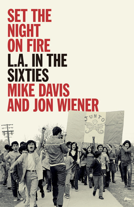 Set the Night on Fire: L.A. in the Sixties by Mike Davis and Jon Wiener