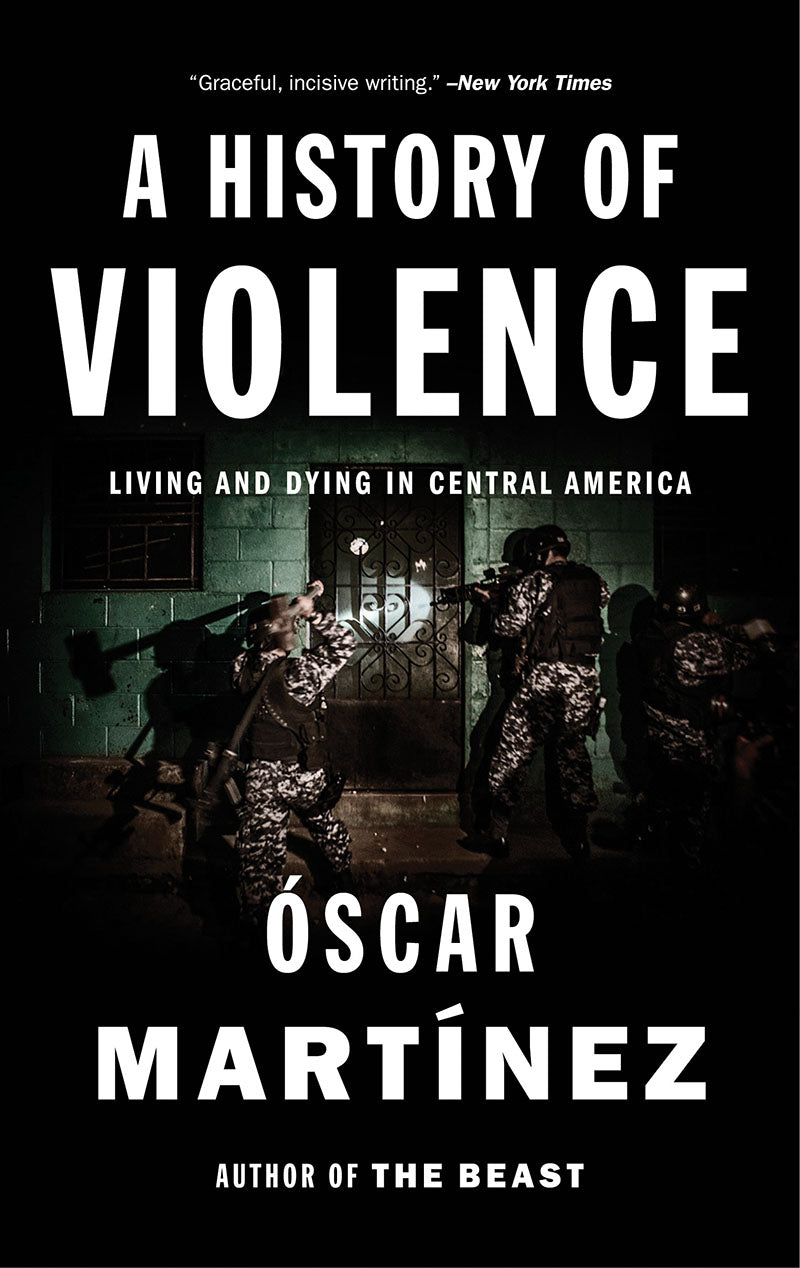 A History of Violence Living and Dying in Central America by Óscar Martínez