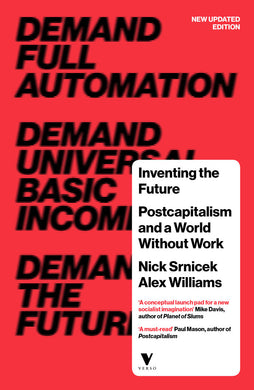 Inventing the Future: Postcapitalism and a World Without Work by Nick Srnicek and Alex Williams