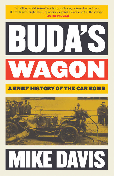 Buda's Wagon: A Brief History of the Car Bomb by Mike Davis