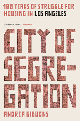 City of Segregation: 100 Years of Struggle for Housing in Los Angeles by Andrea Gibbons