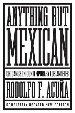 Anything But Mexican: Chicanos in Contemporary Los Angeles by Rodolfo F. Acuña