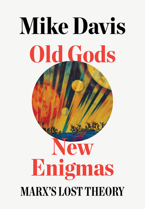 Old Gods, New Enigmas: Marx's Lost Theory by Mike Davis