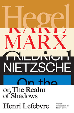 Hegel, Marx, Nietzsche Or the Realm of Shadows by Henri Lefebvre