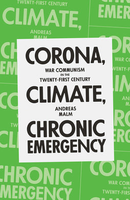 Corona, Climate, Chronic Emergency: War Communism in the Twenty-First Century by Andreas Malm