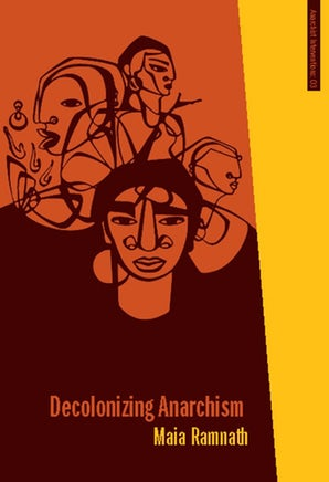 Decolonizing Anarchism By Maia Ramnath