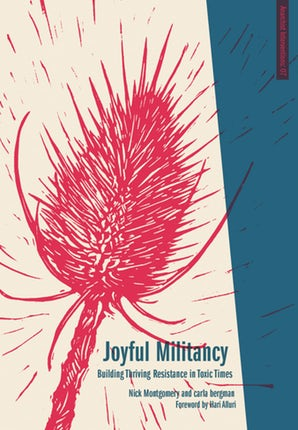 Joyful Militancy: Building Thriving Resistance in Toxic Times by Carla Bergman, Nick Montgomery, Hari Alluri