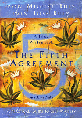 The Fifth Agreement: A Practical Guide to Self-Mastery by Don Miguel Ruiz
