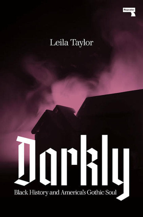 Darkly: Black History and America's Gothic Soul by Leila Taylor
