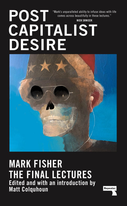Postcapitalist Desire: The Final Lectures by Mark Fisher
