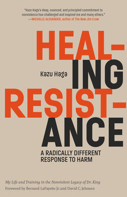 Healing Resistance: A Radically Different Response to Harm by Kazu Haga